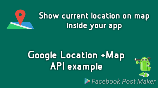 Android Example: Display Current Location on Google Map with